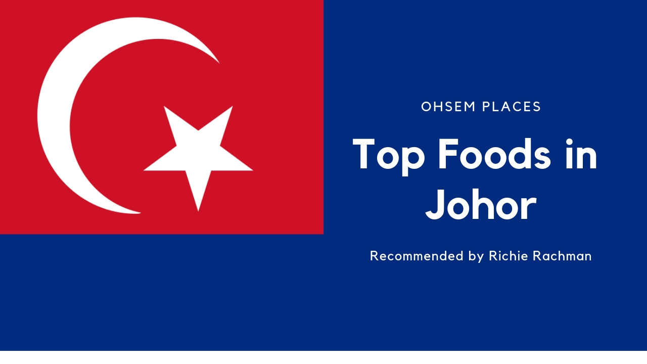 """""""Ohsem Places"""" :  Famous Foods in Johor"""