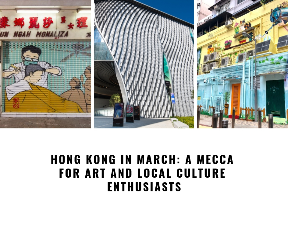 Hong Kong in March: A Mecca For Art And Local Culture Enthusiasts
