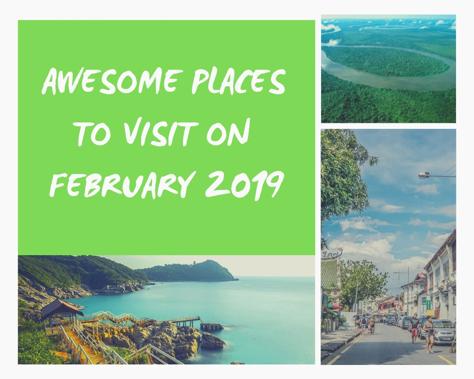 AWESOME PLACES TO VISIT ON FEBRUARY 2019