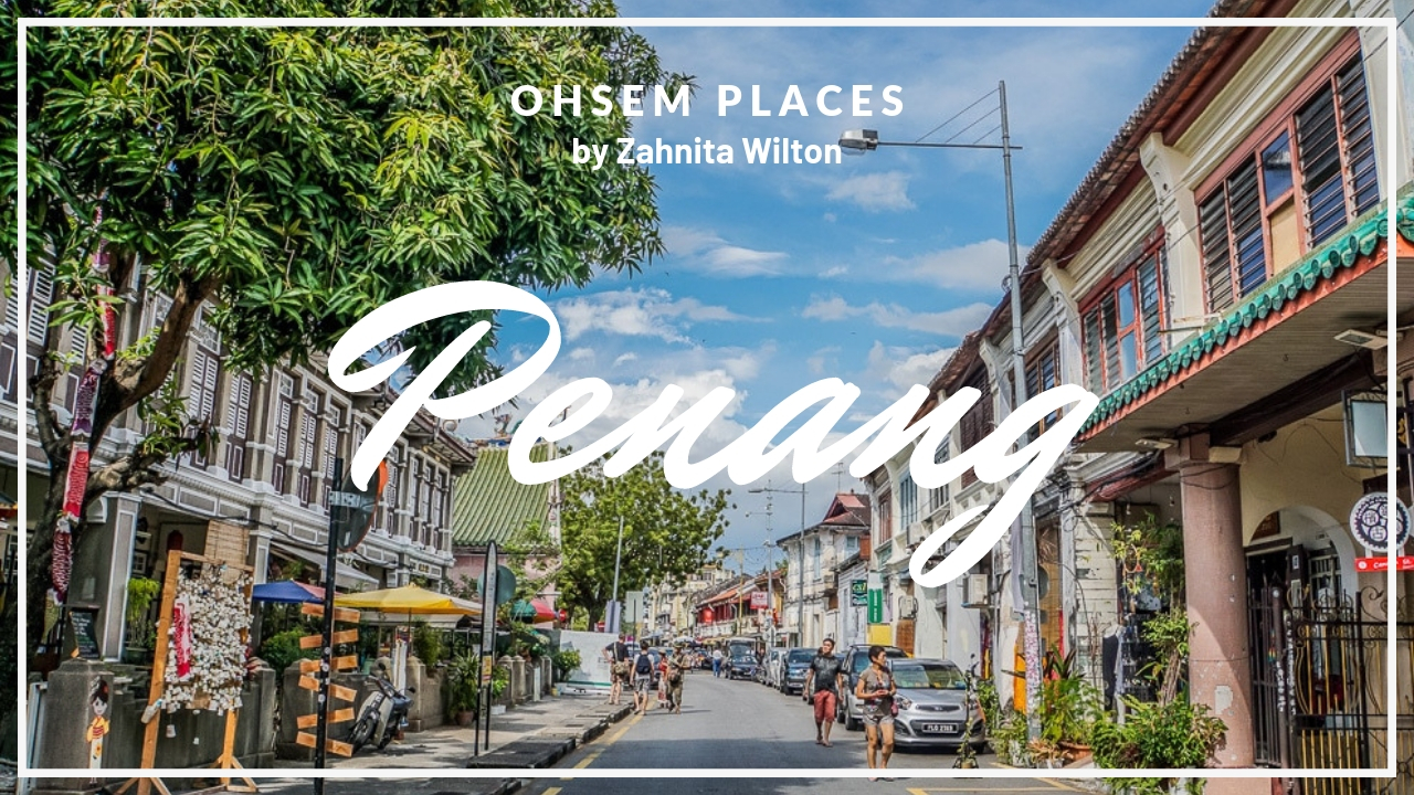 """""""Ohsem Places"""" : Penang"""